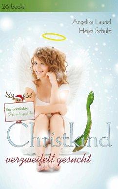 Christkind verzweifelt gesucht (eBook, ePUB) - Schulz, Heike; Lauriel, Angelika