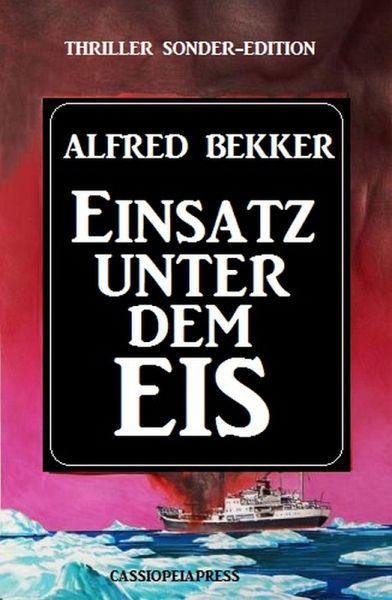Einsatz unter dem Eis: Thriller Sonder-Edition (eBook, ePUB) - Bekker, Alfred