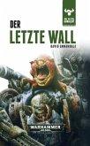 Der letze Wall / Warhammer 40000 - Die Bestie erwacht Bd.4
