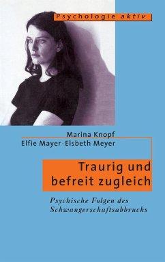 Traurig und befreit zugleich - Knopf, Marina; Mayer, Elfi; Meyer, Elsbeth