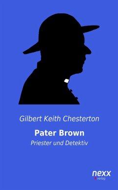 Pater Brown - Priester und Detektiv (eBook, ePUB) - Chesterton, Gilbert Keith