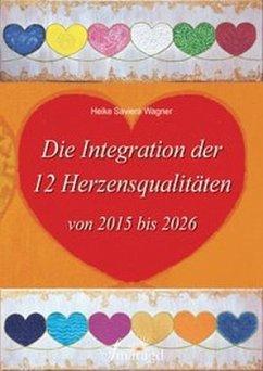 Die Integration der 12 Herzensqualitäten von 2015 bis 2026 - Wagner, Heike Saviera