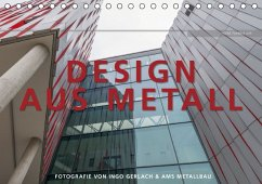 Design aus Metall. Fotografie von Ingo Gerlach und AMS Metallbau (Tischkalender 2016 DIN A5 quer)
