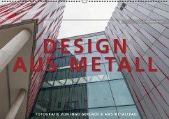 Design aus Metall. Fotografie von Ingo Gerlach und AMS Metallbau (Wandkalender 2016 DIN A2 quer)