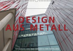 Design aus Metall. Fotografie von Ingo Gerlach und AMS Metallbau (Wandkalender 2016 DIN A3 quer)