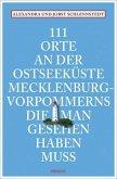 111 Orte an der Ostseeküste Mecklenburg-Vorpommerns, die man gesehen haben muss (Mängelexemplar)