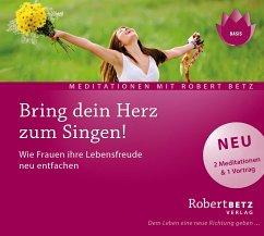 Bring dein Herz zum Singen!, 1 Audio-CD - Betz, Robert