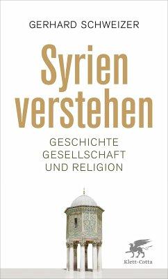 Syrien verstehen (eBook, ePUB) - Schweizer, Gerhard