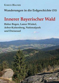 Innerer Bayerischer Wald / Wanderungen in die Erdgeschichte Bd.31 - Hauner, Ulrich