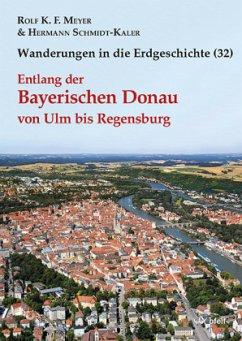 Entlang der Bayerischen Donau von Ulm bis Regensburg / Wanderungen in die Erdgeschichte Bd.32 - Meyer, Rolf K. F.; Schmidt-Kaler, Hermann