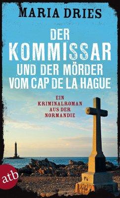 Der Kommissar und der Mörder vom Cap de la Hague / Philippe Lagarde ermittelt Bd.4 - Dries, Maria