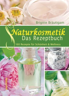 Naturkosmetik - Das Rezeptbuch (eBook, ePUB) - Brigitte Bräutigam