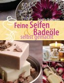 Feine Seifen und Badeöle selbst gemacht (eBook, ePUB)
