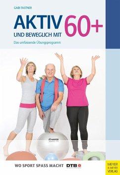 Aktiv und beweglich mit 60+ (eBook, ePUB) - Fastner, Gabi