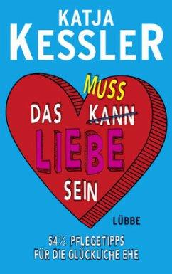 Das muss Liebe sein - Kessler, Katja