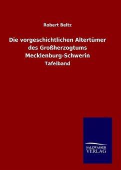 Die vorgeschichtlichen Altertümer des Großherzogtums Mecklenburg-Schwerin - Beltz, Robert