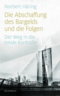 Die Abschaffung des Bargelds und die Folgen - Häring, Norbert
