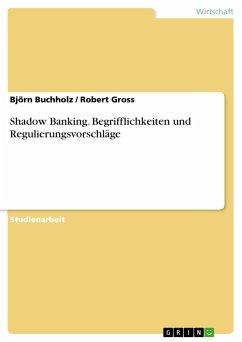 Shadow Banking. Begrifflichkeiten und Regulierungsvorschläge
