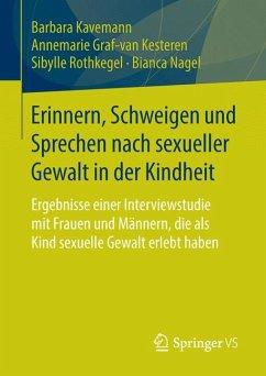 Erinnern, Schweigen und Sprechen nach sexueller Gewalt in der Kindheit (eBook, PDF) - Kavemann, Barbara; Graf-van Kesteren, Annemarie; Rothkegel, Sibylle; Nagel, Bianca