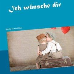 Ich wünsche dir (eBook, ePUB)