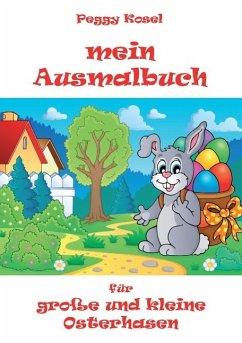 Mein Ausmalbuch, für kleine und große Osterhasen