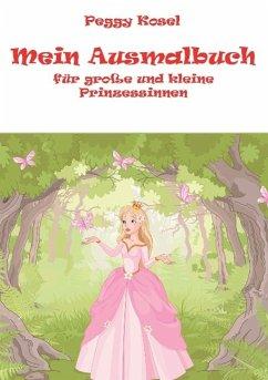 Mein Ausmalbuch, für kleine und grosse Prinzessinen