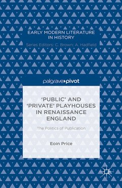 'Public' and 'Private' Playhouses in Renaissance England: The Politics of Publication (eBook, PDF)