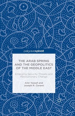 The Arab Spring and the Geopolitics of the Middle East: Emerging Security Threats and Revolutionary Change (eBook, PDF) - Yossef, Amr; Cerami, Joseph