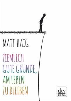 Ziemlich gute Gründe, am Leben zu bleiben (eBook, ePUB) - Haig, Matt