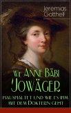 Wie Anne Bäbi Jowäger haushaltet und wie es ihm mit dem Doktern geht (Familiensaga in zwei Bänden - Vollständige Ausgaben) (eBook, ePUB)