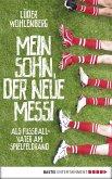 Mein Sohn, der neue Messi (eBook, ePUB)