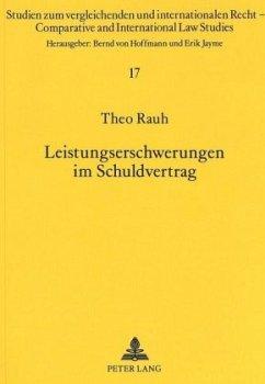 Leistungserschwerungen im Schuldvertrag - Rauh, Theo