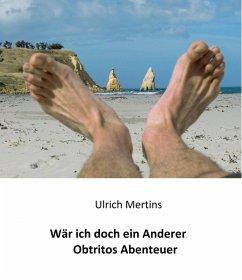 Obtrito, der ein Anderer sein wollte (eBook, ePUB) - Mertins, Ulrich