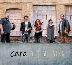 Yet We Sing - Cara