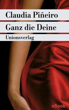 Ganz die Deine (eBook, ePUB) - Piñeiro, Claudia