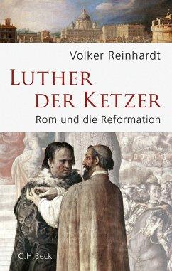 Luther, der Ketzer - Reinhardt, Volker