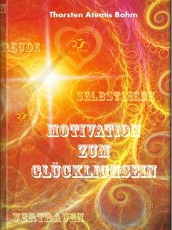 Motivation zum Glücklichsein (eBook, ePUB) - Bohm, Thorsten
