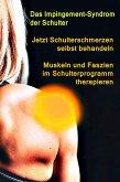 Jetzt Schulterschmerzen selbst behandeln - Muskeln und Faszien im Schulterprogramm therapieren (eBook, ePUB)
