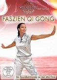 Faszien Qi Gong - Das Gesundheitstraining aus dem alten China