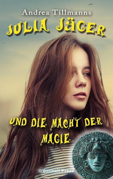 Julia Jäger und die Macht der Magie - Tillmanns, Andrea