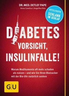 Diabetes: Vorsicht, Insulinfalle! - Pape, Detlef; Cavelius, Anna; Ilies, Angelika
