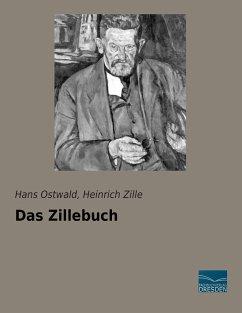 Das Zillebuch - Ostwald, Hans; Zille, Heinrich