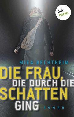 Die Frau, die durch die Schatten ging (eBook, ePUB) - Bechtheim, Mika