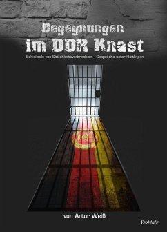 Begegnungen im DDR-Knast (eBook, ePUB) - Weiß, Artur