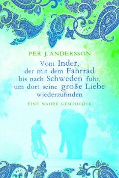 Vom Inder, der mit dem Fahrrad bis nach Schweden fuhr... - Andersson, Per J.