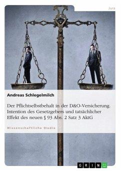 Der Pflichtselbstbehalt in der D&O-Versicherung. Intention des Gesetzgebers und tatsächlicher Effekt des neuen § 93 Abs. 2 Satz 3 AktG