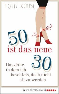 Fünfzig ist das neue Dreißig (eBook, ePUB) - Kühn, Lotte
