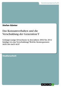 Das Konsumverhalten und die Verschuldung der Generation Y - Günter, Stefan