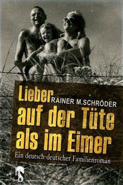 Lieber auf der Tüte als im Eimer (eBook, ePUB) - Schröder, Rainer M.