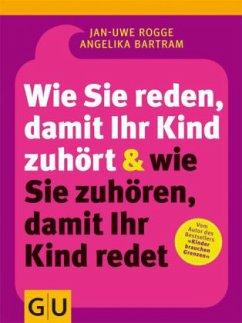 Wie Sie reden, damit Ihr Kind zuhört & wie Sie zuhören, damit Ihr Kind redet (Mängelexemplar) - Rogge, Jan-Uwe; Bartram, Angelika